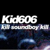 Kill Soundboy Kill EP by Kid606