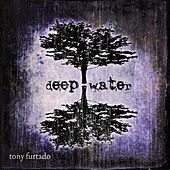 Deep Water by Tony Furtado