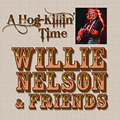 A Hog-Killin' Time: Willie Nelson & Friends by Various Artists