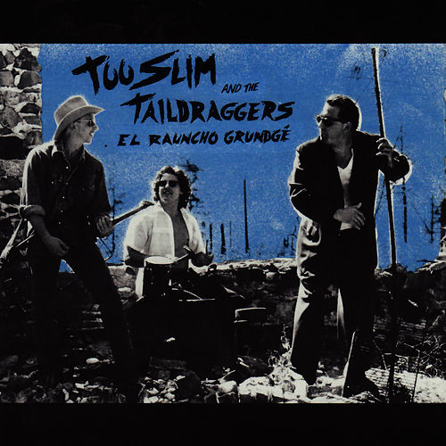 El Rauncho Grundge by Too Slim & The Taildraggers