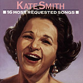 16 Most Requested Songs by Kate Smith