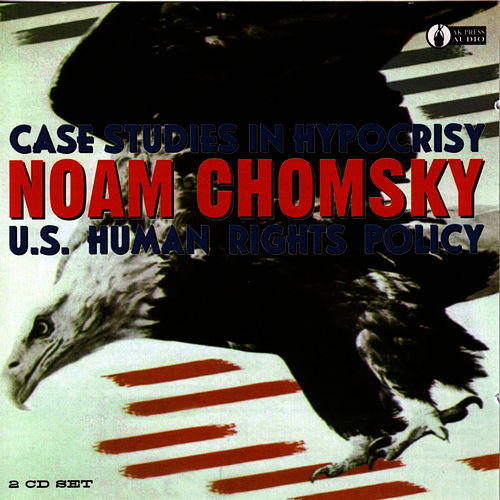 Case Studies In Hypocrisy:U.S. Human Rights... by Noam Chomsky