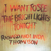 I Want To See the Bright Lights Tonight by Richard Thompson
