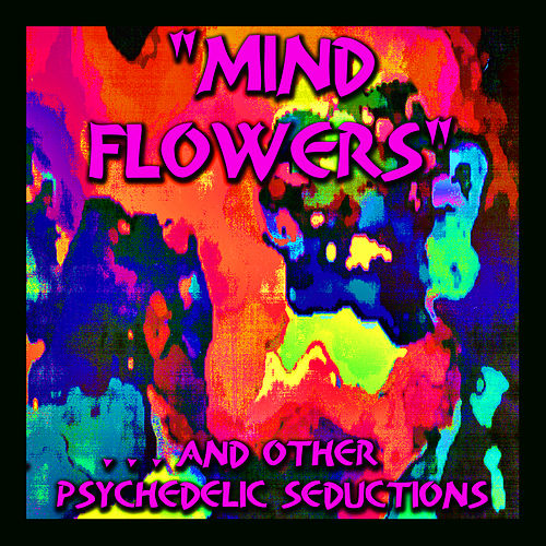 'Mind Flowers' - And Other Psychedelic Seductions by Various Artists