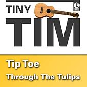 Tip Toe Throught The Tulips by Tiny Tim