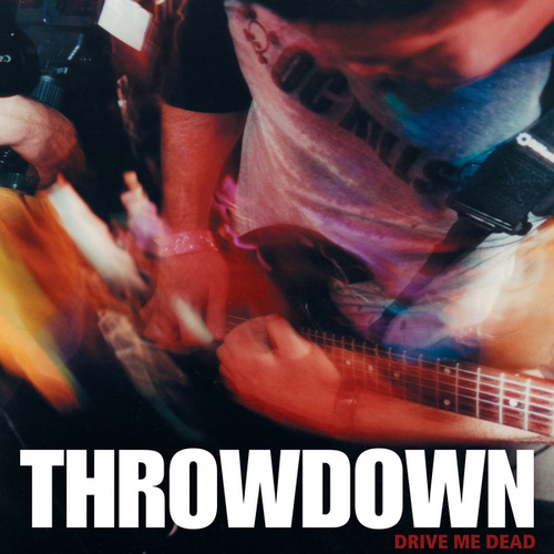 Drive Me Dead by Throwdown