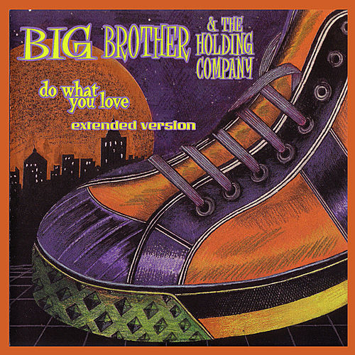 Do What You Love Extended Version by Big Brother & The Holding Company