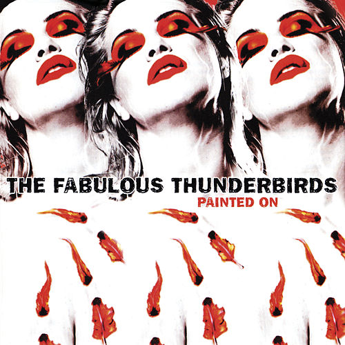 Painted On by The Fabulous Thunderbirds