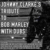 Johnny Clarke's Tribute To Bob Marley With Dubs by Johnny Clarke