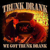 We Got Trunk Drank by Trunk Drank