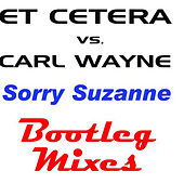 Sorry Suzanne - The Bootleg Mixes by Et Cetera
