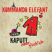 Kaputt aber glücklich by Kommando Elefant