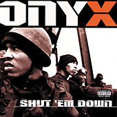 Shut 'Em Down by Onyx