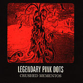 Crushed Mementos by Legendary Pink Dots
