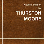 Kapotte Muziek by Thurston Moore by Thurston Moore