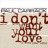 I Don't Want Your Love (i Need Your Love) Single Version by Paul Carrack