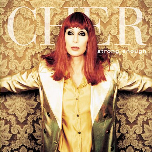 Strong Enough by Cher