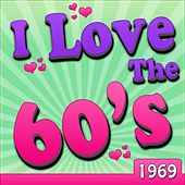 I Love The 60's - 1969 by Various Artists