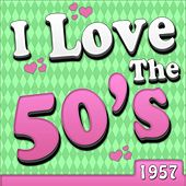 I Love The 50's - 1957 by Various Artists