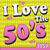 I Love The 50's - 1959 by Various Artists