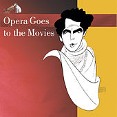 Opera Goes To The Movies by Various Artists