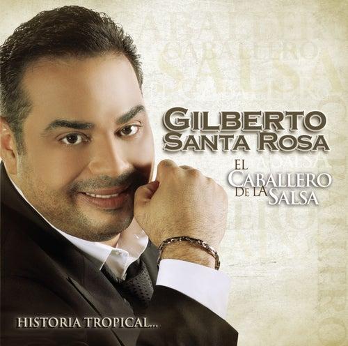 El Caballero De La Salsa - La Historia Musical by Gilberto Santa Rosa