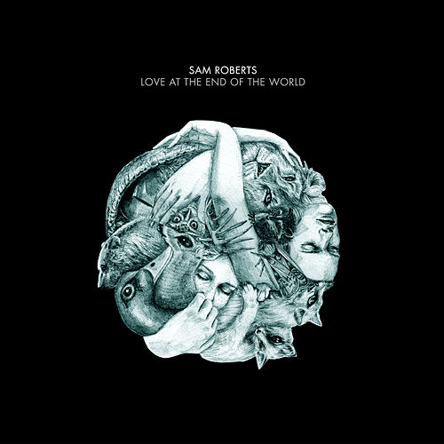 Love at the End of the World by Sam Roberts
