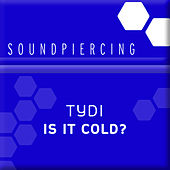 Is It Cold by Tydi