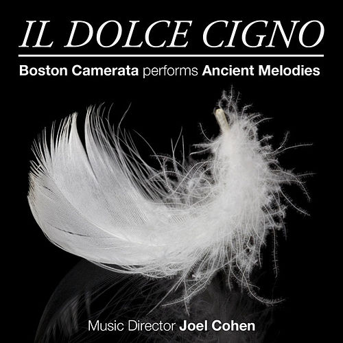 Il Dolce Cigno: Boston Camerata performs Ancient Melodies by The Boston Camerata