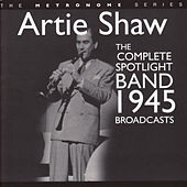The Complete Spotlight Band 1945 Broadcasts by Artie Shaw
