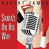 Santa's On His Way by Robert James