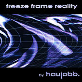 Freeze Frame Reality by Haujobb