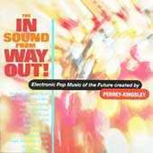 The In Sound From Way Out! by Perrey & Kingsley