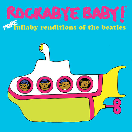Rockabye Baby!: More Lullaby Renditions of the Beatles by Rockabye Baby!