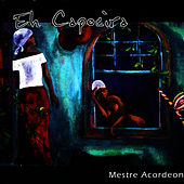 Eh Capoeira by Mestre Acordeon