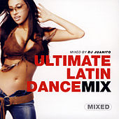 Ultimate Latin Dance Mix- Mixed By DJ Juanito by Various Artists