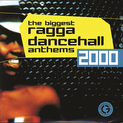 The Biggest Ragga Dancehall Anthems 2000 by Various Artists