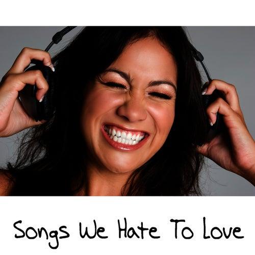 Songs We Hate To Love by Pop Feast