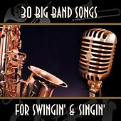 30 Big Band Songs for Swingin' & Singin' by Various Artists