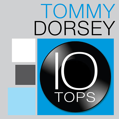 10 Tops: Tommy Dorsey by Tommy Dorsey