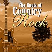 The Roots Of Country Rock by Various Artists
