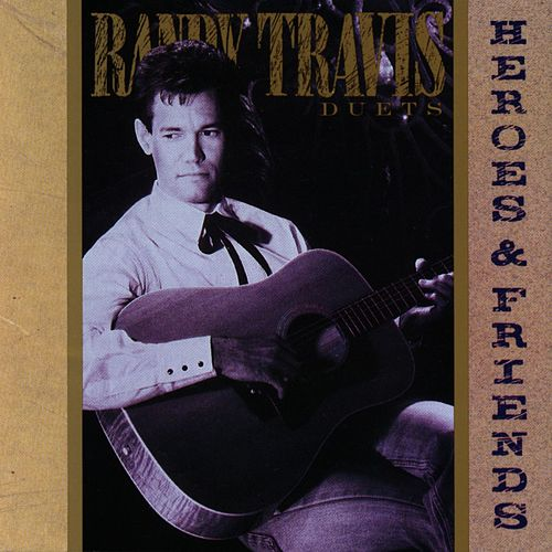 Heroes And Friends by Randy Travis