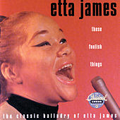 These Foolish Things: The Classic Balladry Of Etta James by Etta James