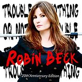 Trouble Or Nothing -20th Anniversary Edition by Robin Beck