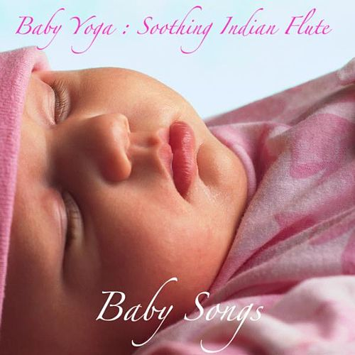 Baby Yoga Music : Soothing Indian Flute , Music for Deep Sleep and Relaxation by Baby Songs