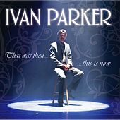 That Was Then, This Is Now by Ivan Parker