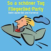 So a schöner Tag - Fliegerlied Party beim Apres Ski und Karneval by Various Artists