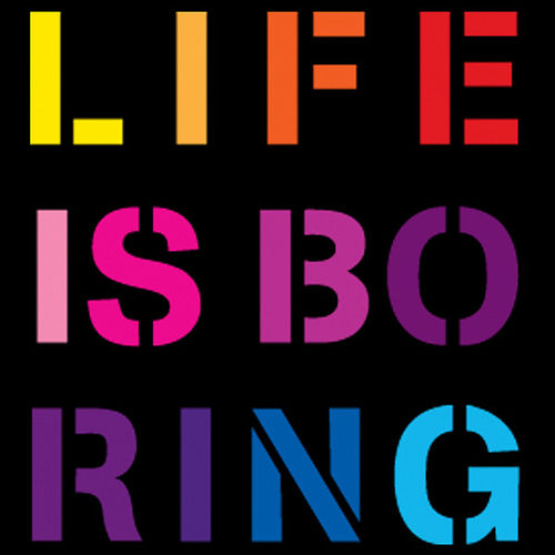 Life Is Boring by Cazals