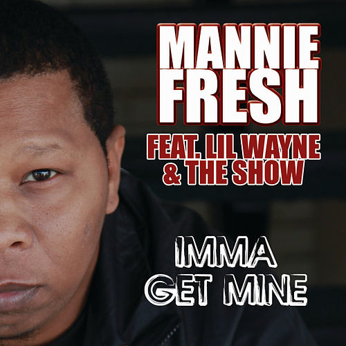 Imma Get Mine by Mannie Fresh