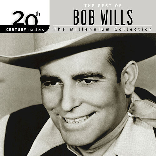 20th Century Masters: The Millennium Collection... by Bob Wills & His Texas Playboys